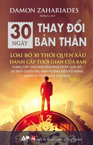 30 Ngày Thay Đổi Bản Thân - Loại Bỏ 30 Thói Quen Xấu Đánh Cắp Thời Gian Của Bạn - Tập 2